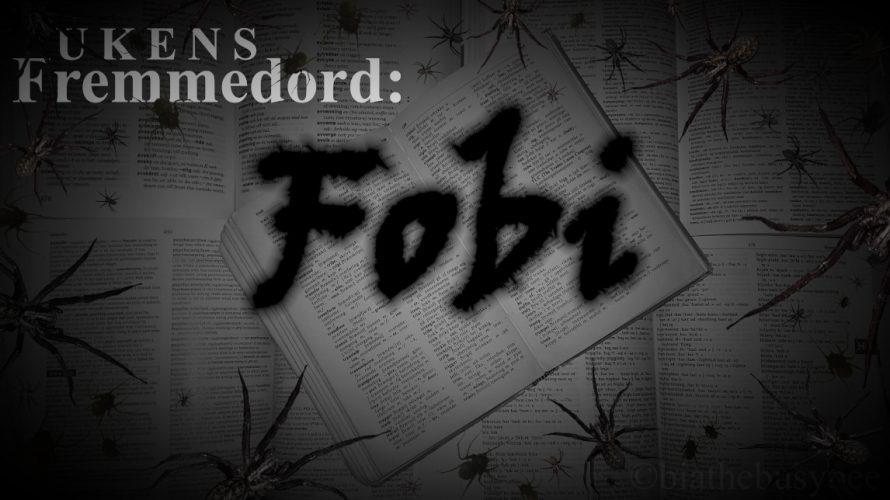 Ukens fremmedord: Fobi